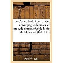 LE CORAN, TRADUIT DE L'ARABE, ACCOMPAGNE DE NOTES, ET PRECEDE D'UN ABREGE DE LA VIE DE MAHOMET