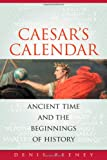 Cæsar's Calendar: Ancient Time and the Beginnings of History, Denis Feeney, 0520251199