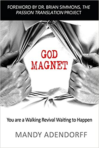 God Magnet: You are a Walking Revival Waiting to Happen: Mandy Adendorff, Brian Simmons: 9781942056058: Amazon.com: Books