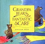 Grandpa Bear's Fantastic Scarf, Gillian Heal, 1885223412