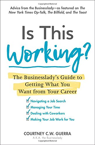 Download Is This Working?: The Businesslady's Guide to Getting What You Want from Your Career pdf