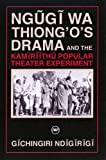 Ngugi Wa Thiongo's Drama and the Kamiriithu Popular Theater Experiment, Josphat Gichingiri Ndigirigi, 1592213421