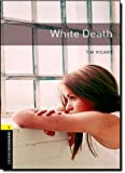 White Death (Oxford Bookworms Library, Stage 1)