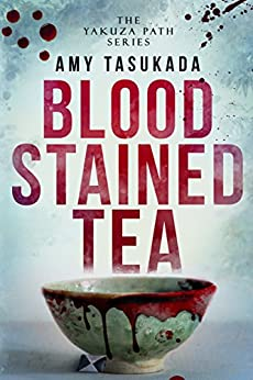 The Yakuza Path: Blood Stained Tea by [Tasukada, Amy]
