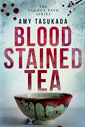 The Yakuza Path: Blood Stained Tea by [Tasukada, Amy]