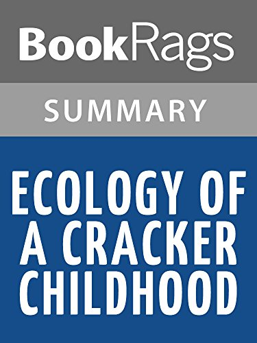 Summary & Study Guide Ecology of a Cracker Childhood by Janisse Ray (Ecology Of A Cracker Childhood Chapter Summaries)