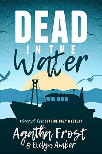 Dead in the Water (Scarlet Cove Seaside Cozy Mystery Book -