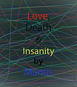 Love, Death and Insanity by [Khiralla, Mantis]