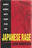 Japanese Rage : Japanese Business and Its Assault on the West, Anderson, Leon, 094142359X