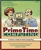 img - for Prime Time Computing: A Seniors Guide to Home Computing book / textbook / text book