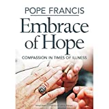 Pope Francis Embrace of Hope: Compassion in Times