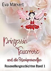 Prinzessin Feuerrose und die Honigrosenelfen: Rosenelfengeschichten, Band 1