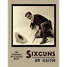 By Elmer Keith - Sixguns by Keith: The Standard Reference Work [Illustrated Edition]