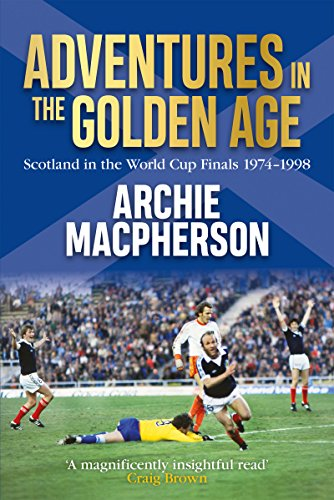 Adventures in the Golden Age: Scotland in the World Cup Finals 1974-1998 (Soccer 1974 Cup)