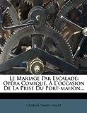 Le Mariage Par Escalade, Charles-Simon Favart, 127505787X