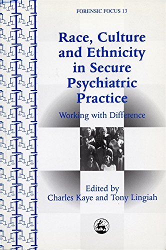 Race, Culture and Ethnicity in Psychiatric Practice: Working with Difference (Forensic Focus Book 13)