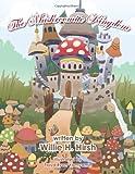 The Mushroomite Kingdom, Willie H. Hirsh, 1467060801