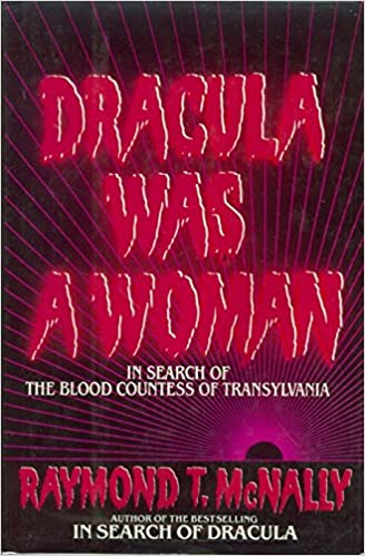 Dracula was a woman in search of the blood countess of dracula was a woman in search of the blood countess of transylvania raymond t mcnally 9780070456716 amazon books fandeluxe Document