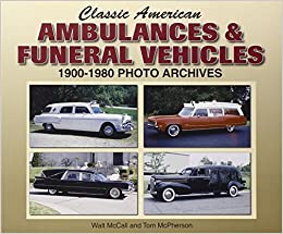 Classic American Ambulances & Funeral Vehicles: 1900-1980 Photo Archives by Tom McPherson (2007-05-15)