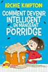 Comment devenir intelligent en mangeant du porridge par Archie Kimpton/Kate Hindley