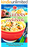 QUINOA COOKBOOK: Harness The Power Of An Ancient Superfood (Quinoa Recipes For Weight Loss) (Cooking With Quinoa)