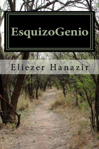 EsquizoGenio: Una historia narrada en delirios, por amor al projimo (Spanish Edition) [Eliezer Hanazir] (Tapa Blanda)