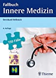 Fallbuch Innere Medizin: 150 Fälle aktiv bearbeiten