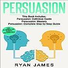 Persuasion: 3 Manuscripts - Persuasion Definitive Guide, Persuasion Mastery, Persuasion Complete Step by Step Guide Hörbuch von Ryan James Gesprochen von: Miguel Rodriguez