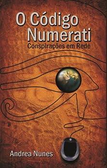 O Código Numerati Conspirações em Rede por [Nunes, Andrea]