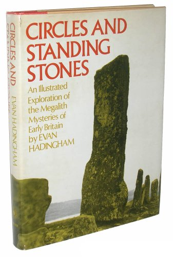 Circles and Standing Stones: An Illustrated Exploration of Megalith Mysteries of Early Britain
