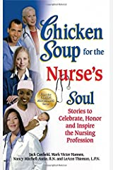 Chicken Soup for the Nurse's Soul: Stories to Celebrate, Honor and Inspire the Nursing Profession (Chicken Soup for the Soul) Paperback