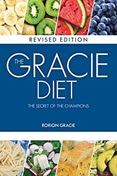 The Gracie Diet: The Secret of the Champions by [Gracie, Rorion]