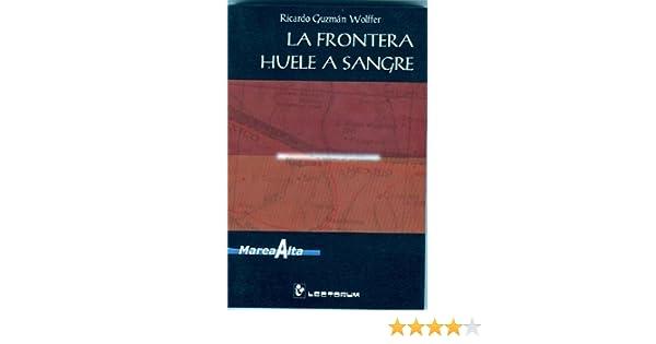 Amazon.com: La frontera huele a sangre (Coleccion Marea Alta) (Spanish Edition) (9789685270755): Ricardo Guzman Wolffer: Books