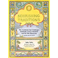 Nourishing Traditions:  The Cookbook that Challenges Politically Correct Nutrition and the Diet Dictocrats (English Edition)