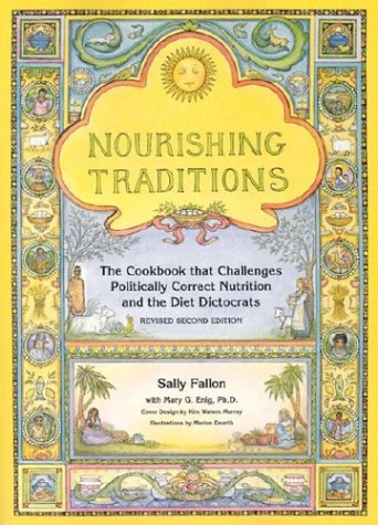 Nourishing Traditions:  The Cookbook that Challenges Politically Correct Nutrition and the Diet Dictocrats by [Fallon, Sally, Enig, Mary]