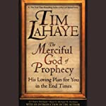 The Merciful God of Prophecy: His Loving Plan for You in the End Times | Tim LaHaye