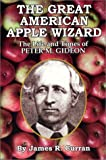 The Great American Apple Wizard : The Life and Times of Peter M. Gideon, Curran, James R., 1887650423