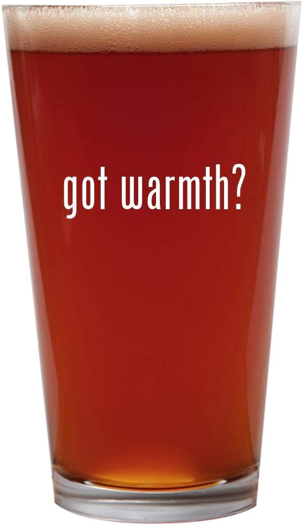 got warmth? - 16oz Beer Pint Glass Cup