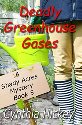 Greenhouse Gas - Deadly Greenhouse Gases (A Shady Acres mystery) (Volume 5)