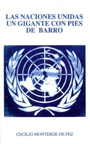 Las Naciones Unidas un Gigante Con Pies de Barro (Spanish Edition) [Cecilio Monterde De Fez] (Tapa Blanda)