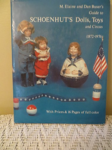M. Elaine and Dan Buser's guide to Schoenhut's dolls, toys, and circus, 1872-1976 (Circus Schoenhut)