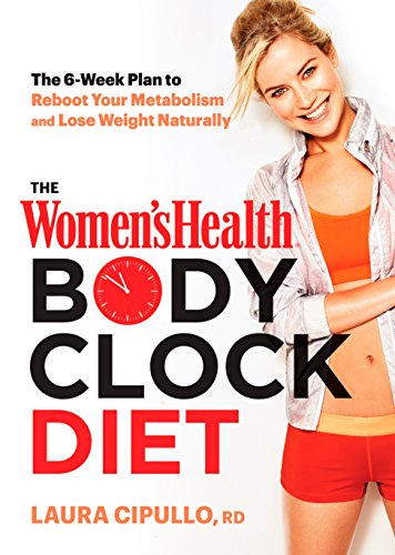 - The Women's Health Body Clock Diet: The 6-Week Plan to Reboot Your Metabolism and Lose Weight Naturally