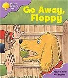 Oxford Reading Tree: Stage 1+: First Sentences: Go Away, Floppy
