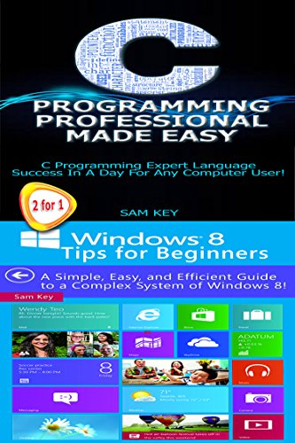 Programming #21:C Programming Professional Made Easy & Windows 8 Tips for Beginners (Windows 8, Windows, Desktop Applications, C Programming, C++ Programming Languages, Android, C Programming) Pdf