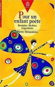 Pour un enfant poète : Bestiaire, Herbier, Légendaire par Pierre Menanteau