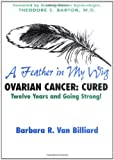 A Feather in My Wig: Ovarian Cancer Cured, Twelve ( Seventeen) Years and Going Strong!