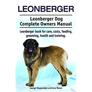 Leonberger. Leonberger dog book for care, costs, feeding, grooming, health and training all included. Leonberger Dog Complete Owners Manual. 1
