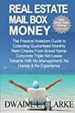 Real Estate Mail Box Money: The Passive Investors Guide to Collecting Guaranteed Monthly Rent Checks From Brand Name Corporate Triple Net Lease Tenants With No Management, No Hassle & No Experience