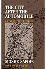 The City After The Automobile: An Architect's Vision Hardcover