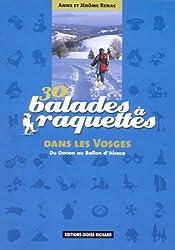 30 balades à raquettes Dans les Vosges : Du Donon au Ballon d'Alsace